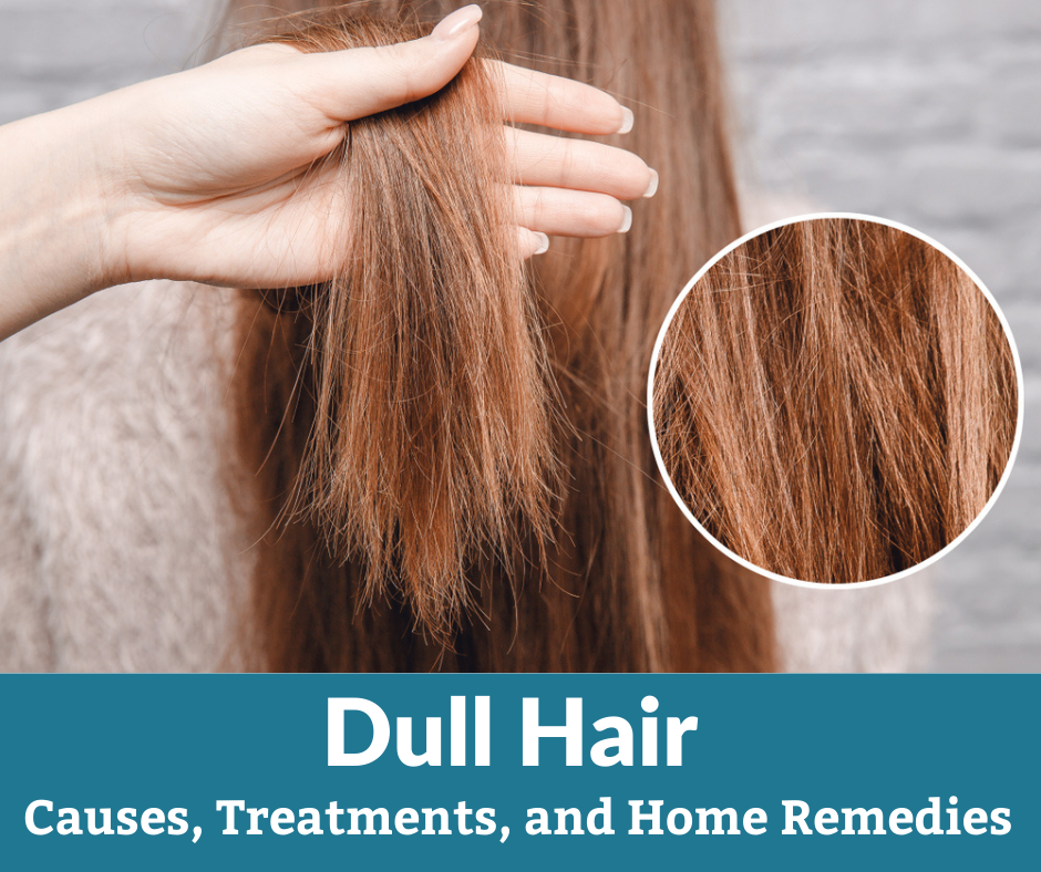 Dull Hair – Causes, Treatments, and Home Remedies